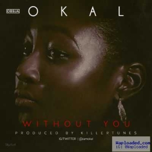 Okal - Without You (Prod. By Killertunes)
